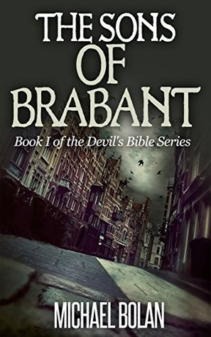 The Sons of Brabant: Book I of The Devils Bible Series Michael Bolan