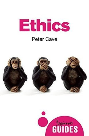 Ethics: A Beginners Guide  by  Peter Cave