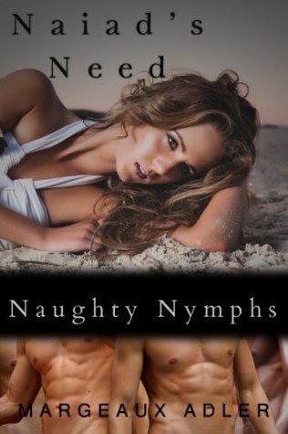 Naughty Nymphs: Naiads Need  by  Margeaux Adler