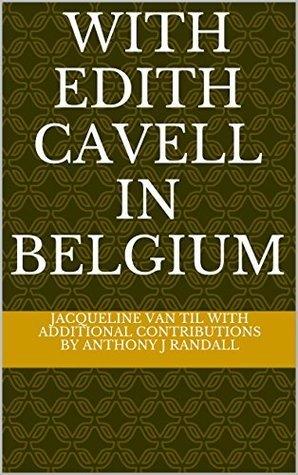 With Edith Cavell in Belgium Jacqueline Van Til