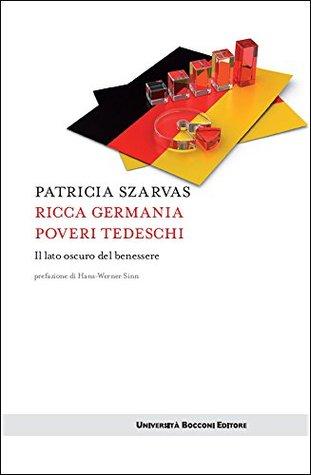 Ricca Germania poveri tedeschi: Il lato oscuro del benessere Patricia Szarvas