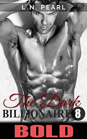 Bold: Alpha Billionaire Romance (The Dark Billionaire Book 8) L.N. Pearl