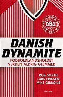 Danish Dynamite: Fodboldlandsholdet verden aldrig glemmer  by  Rob Smyth, Lars Eriksen, Mike Gibbons