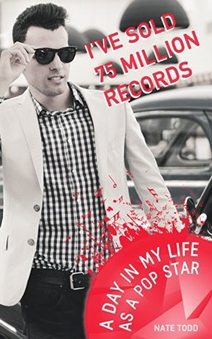 Ive Sold 75 Million Records (And Counting) A Day In My Life As A Pop Star  by  Nate Todd