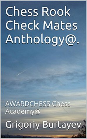 Chess Rook Check Mates Anthology@.: AWARDCHESS Chess Academy@  by  Grigoriy Burtayev