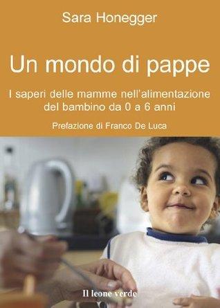Un mondo di pappe (Il bambino naturale) Sara Honegger
