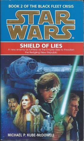 Star Wars: Shield Of Lies (Star Wars: The Black Fleet Crisis, #2) Michael P. Kube-McDowell