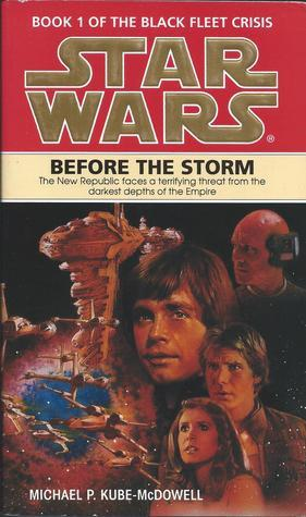 Star Wars: Before The Storm (Star Wars: The Black Fleet Crisis, #1)  by  Michael P. Kube-McDowell