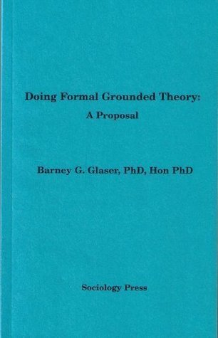Doing Formal Grounded Theory: A Proposal Barney G. Glaser