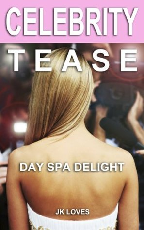 Celebrity Tease: Day Spa Delight (Quickies Book 1)  by  J.K. Loves