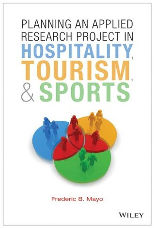 Planning an Applied Research Project in Hospitality, Tourism, and Sports  by  Frederic B. Mayo