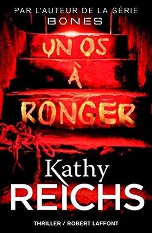 Un os à ronger  by  Kathy Reichs