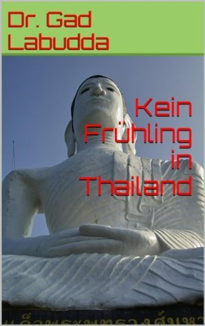 Kein Frühling in Thailand  by  Dr. Gad Labudda