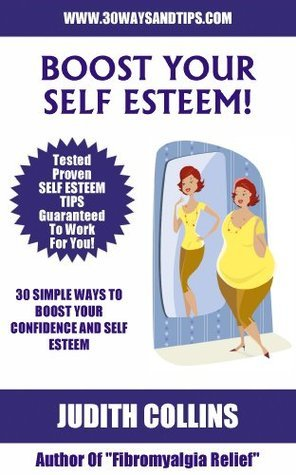 30 Simple Ways To Boost Your Confidence And Self Esteem (30 Ways And Tips Series Book 1) Judith Collins