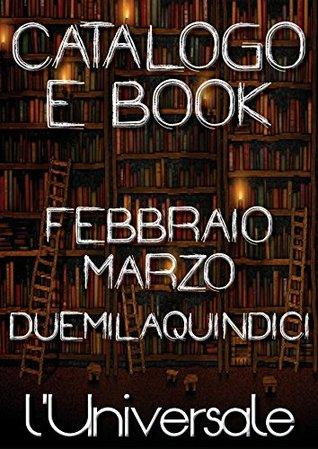 Catalogo LUniversale: Il catalogo degli e-book de LUniversale di febbraio/marzo 2015. Stefano Poma