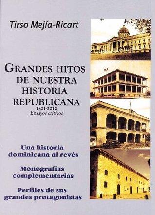 Grandes hitos de nuestra historia republicana: Una historia dominicana al revés  by  Tirso Mejia-Ricart