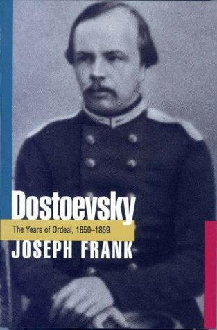 Dostoevsky: The Years of Ordeal, 1850-1859  by  Joseph Frank