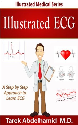 Illustrated ECG: A Step  by  Step Approach to ECG (Illustrated Medical Series) by Dr. Tawfik Hamid