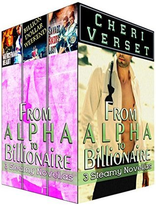 From Alpha to Billionaire: 3 Steamy Novellas Cheri Verset