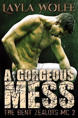 A Gorgeous Mess (The Bent Zealots MC, #2)  by  Layla Wolfe