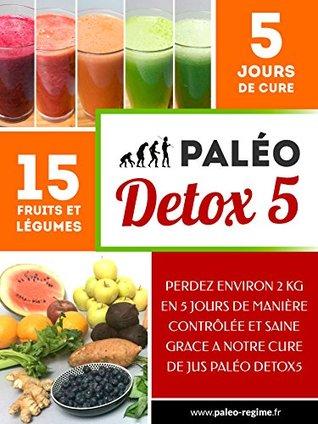 Paléo DETOX5: Vous voulez perdre du poids et vous sentir en pleine forme ? Découvrez la cure Paléo DETOX5 !  by  Benjamin Gallier