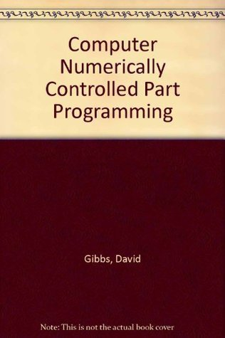 Computer Numerically Controlled Part Programming David Gibbs
