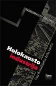 Holokausto industrija. Kaip išnaudojama žydų kančia  by  Normanas G. Finkelsteinas