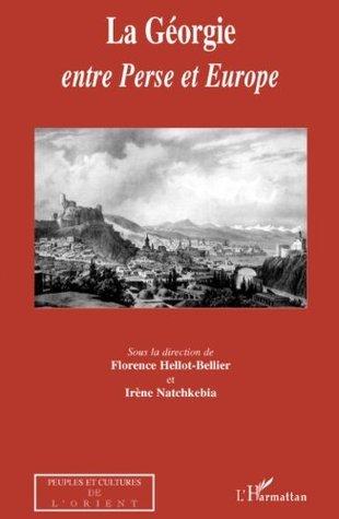 La Géorgie entre Perse et Europe  by  Florence Hellot-Bellier