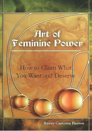 The Art of Feminine Power Reeny Carvotta Barron
