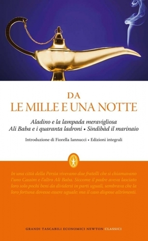 Sindibàd il marinaio, Aladino e la lampada meravigliosa, Ali Baba e i quaranta ladroni: Da Le mille e una notte  by  Anonymous