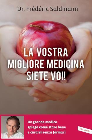 La vostra migliore medicina siete voi!  by  Frédéric Saldmann
