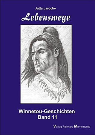 Lebenswege: Winnetou-Geschichten, Band 11  by  Jutta Laroche