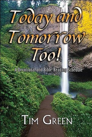 Today and Tomorrow Too! - A Devotional and Bible-Reading Schedule Tim   Green
