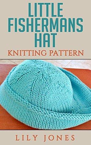 Little Fishermans Hat: Knitting Pattern  by  Lilly Jones
