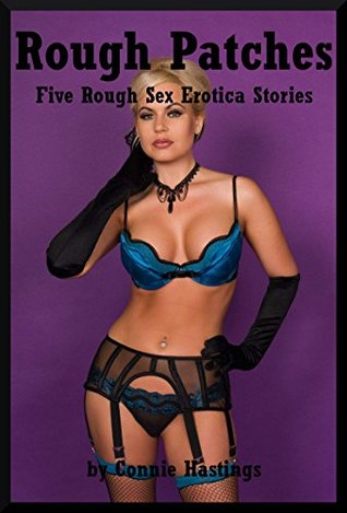 Rough Patches: Five Rough Sex Erotica Stories  by  Connie Hastings