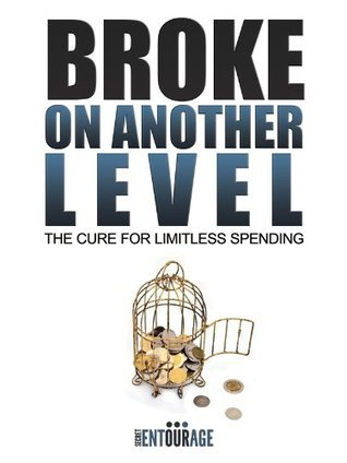 Broke On Another Level - The Cure For Limitless Spending  by  Secret Entourage
