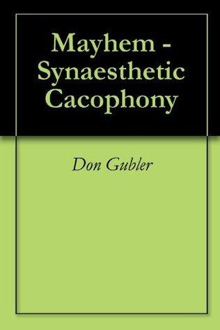Mayhem - Synaesthetic Cacophony  by  Wil Gubler