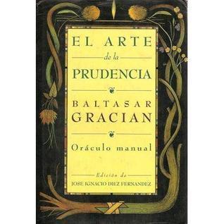 El arte de la prudencia: Oráculo manual Baltasar Gracián