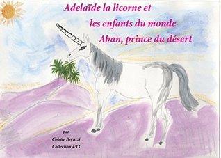 Adélaïde la licorne et les enfants du monde - Aban, prince du désert Colette Becuzzi