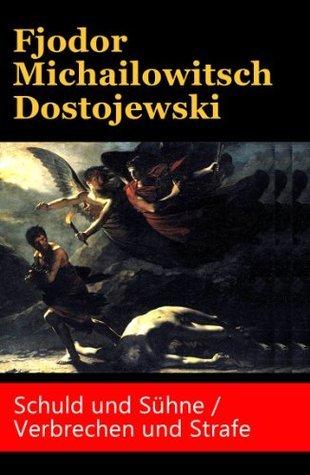 Schuld und Sühne / Verbrechen und Strafe: Vollständige deutsche Ausgabe - Klassiker der Weltliteratur Fyodor Dostoyevsky