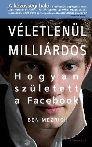 Véletlenül milliárdos - Hogyan született a Facebook  by  Ben Mezrich