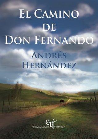 El Camino de Don Fernando  by  Andrés Hernández Martínez
