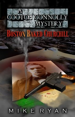 Boston Baked Churchill: A Cootch Connolly Mystery  by  Mike Ryan