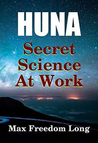 Huna, The Secret Science at Work: The Huna Method as a Way of Life (Huna Study Series Book 4) Max Freedom Long