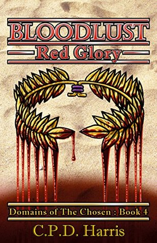 Bloodlust: Red Glory (Domains of The Chosen Book 4) C.P.D. Harris