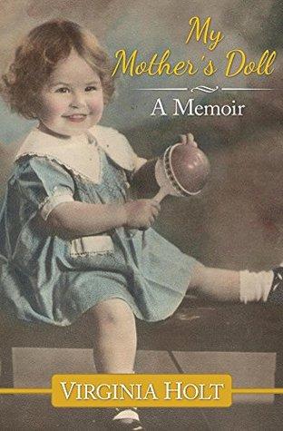 My Mothers Doll: A Memoir Virginia Holt