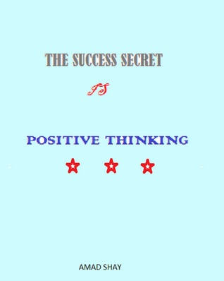 The Success Secret is Positive Thinking  by  Amad Shay