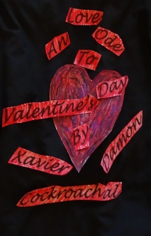Love An Ode To Valentines Day  by  Xavier Cockroachal Damon