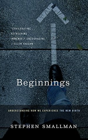 Beginnings: Understanding How We Experience the New Birth  by  Stephen Smallman
