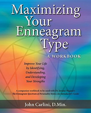 MAXIMIZING YOUR ENNEAGRAM TYPE A WORKBOOK: IMPROVE YOUR LIFE BY IDENTIFYING, UNDERSTANDING, AND DEVELOPING YOUR STRENGTHS  by  John Carlini